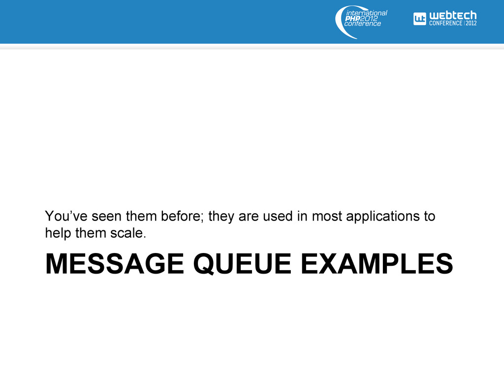 MESSAGE QUEUE EXAMPLES You've seen them before;...