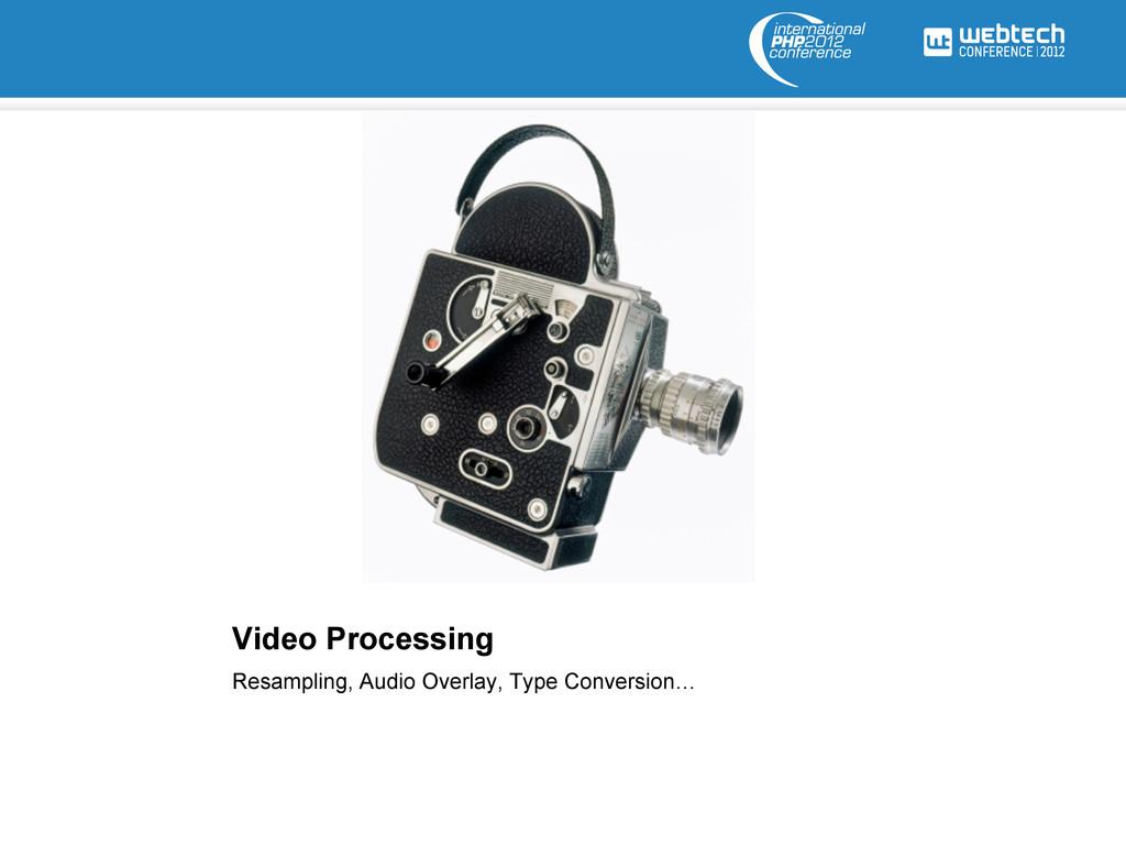 Video Processing Resampling, Audio Overlay, Typ...