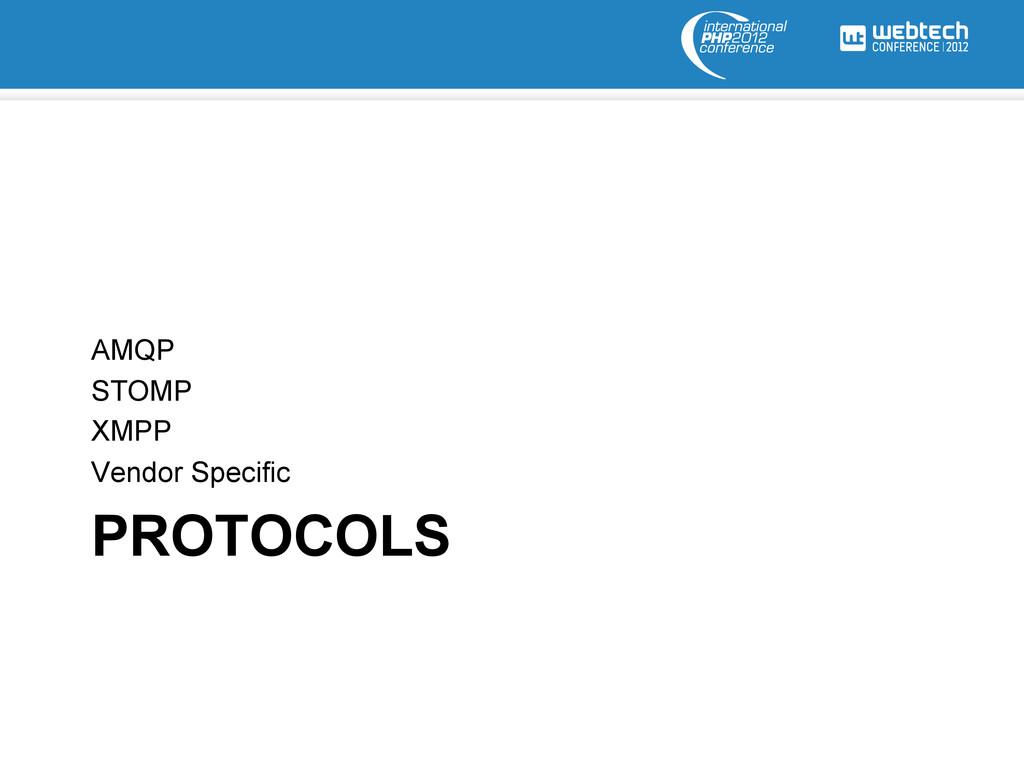 PROTOCOLS AMQP STOMP XMPP Vendor Specific