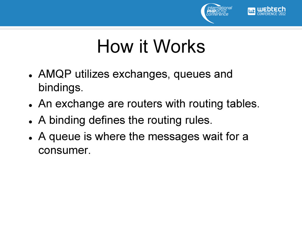 l AMQP utilizes exchanges, queues and binding...