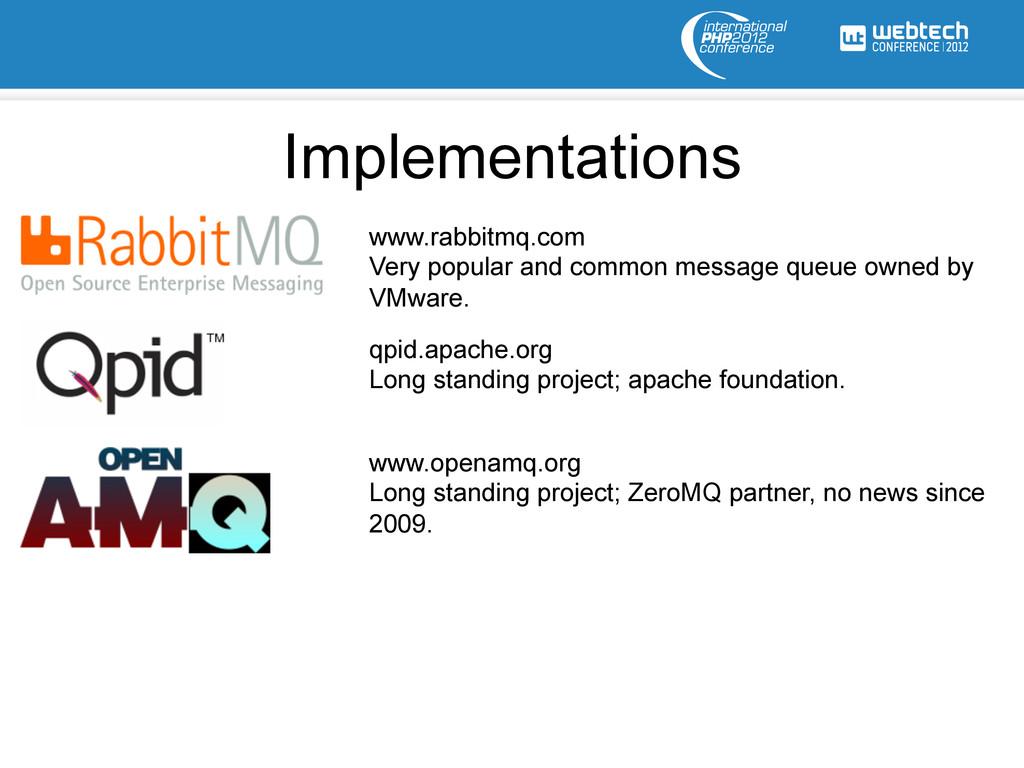 Implementations www.rabbitmq.com Very popular a...