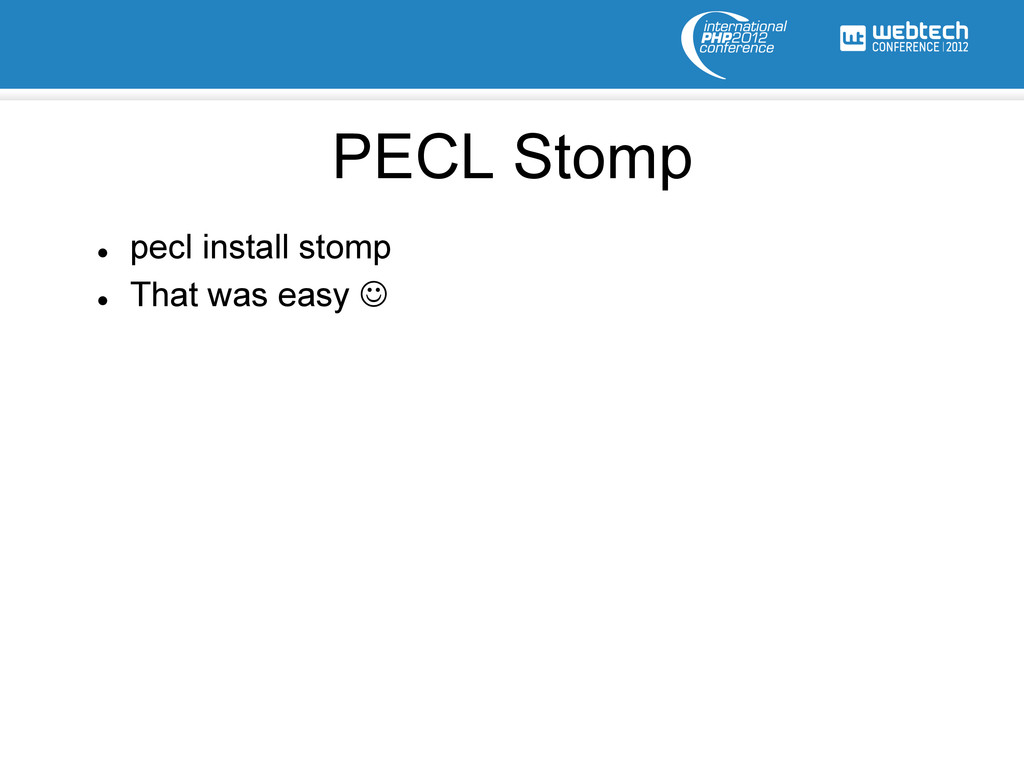 l pecl install stomp l That was easy J PEC...