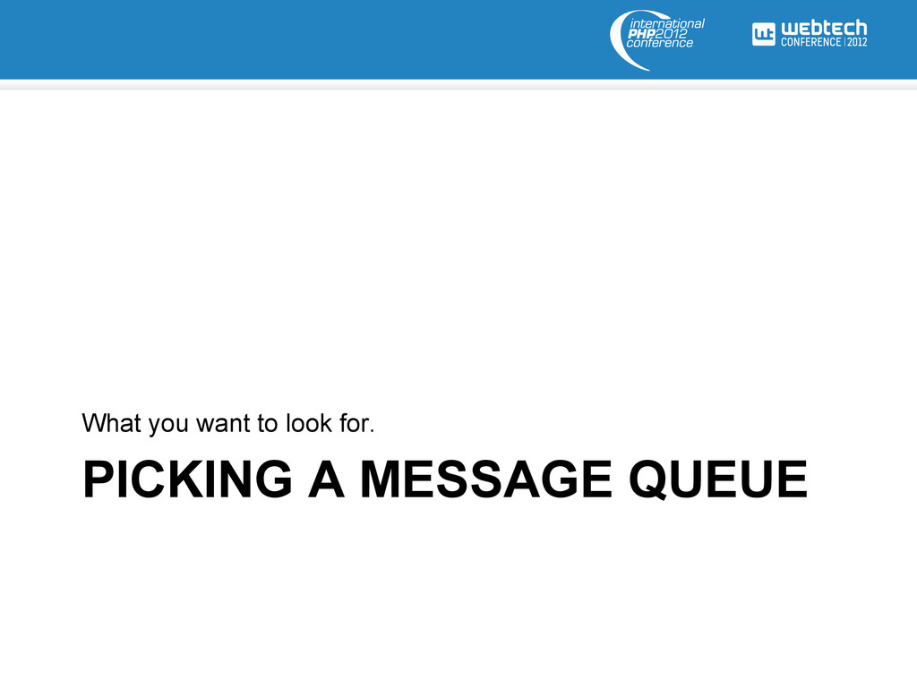PICKING A MESSAGE QUEUE What you want to look f...