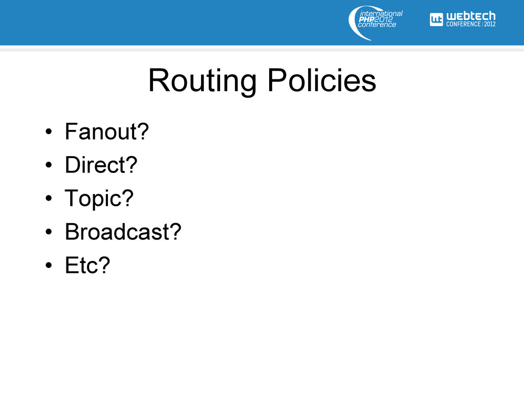 Routing Policies • Fanout? • Direct? • Topic...