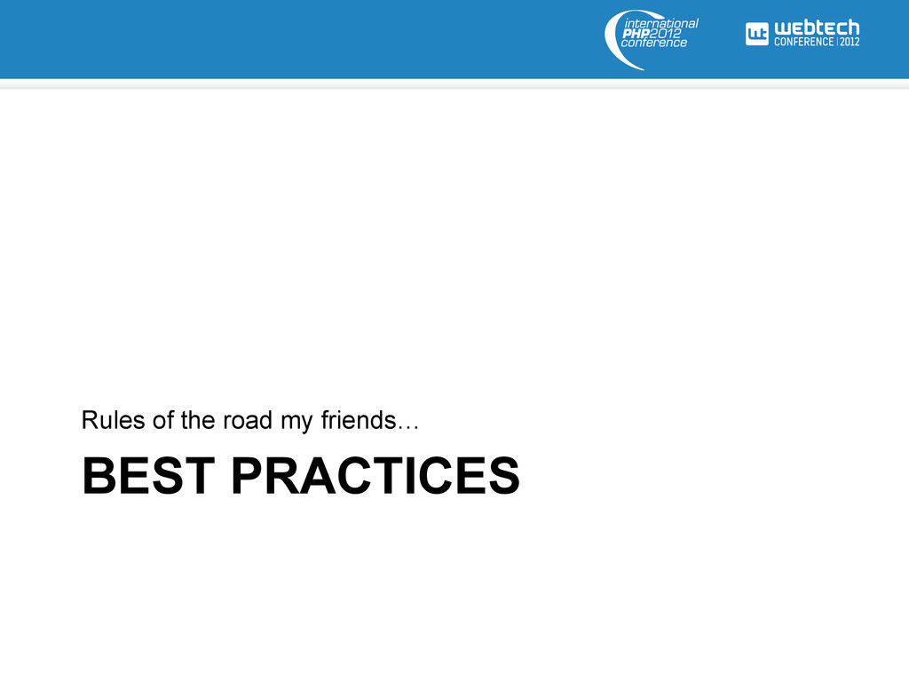 BEST PRACTICES Rules of the road my friends…
