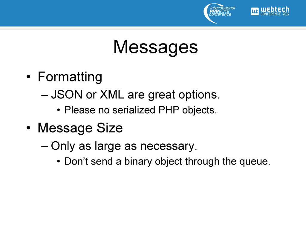 Messages • Formatting –JSON or XML are great ...