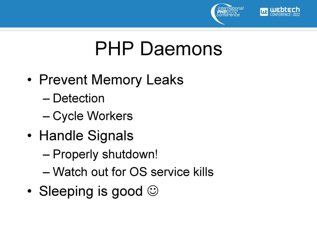 PHP Daemons • Prevent Memory Leaks –Detection...