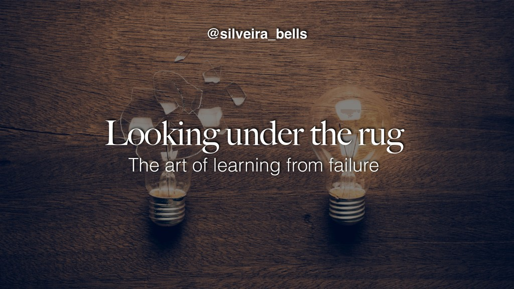 Looking under the rug The art of learning from ...