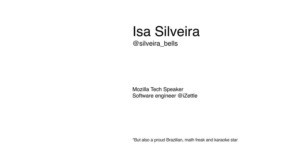 Isa Silveira @silveira_bells Mozilla Tech Speak...