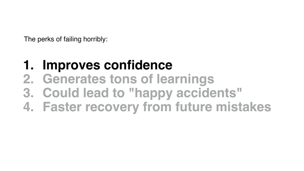 1. Improves confidence 2. Generates tons of lear...