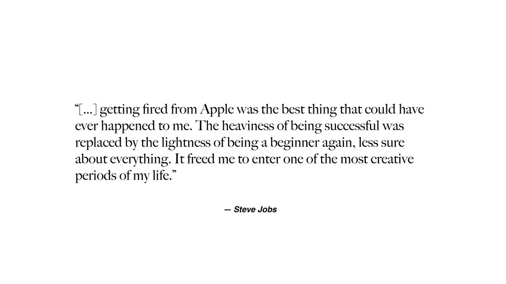 """""""[…] getting fired from Apple was the best thing..."""