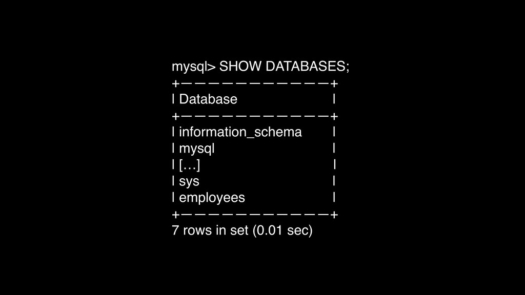 mysql> SHOW DATABASES; +———————————+ | Database...