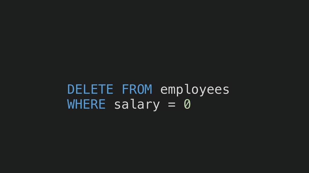DELETE FROM employees WHERE salary = 0