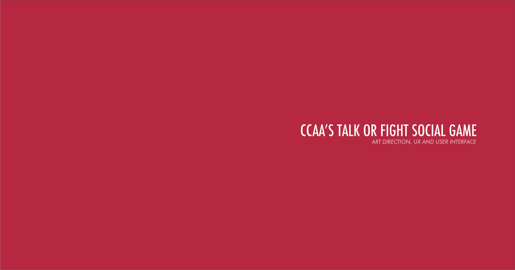 CCAA'S TALK OR FIGHT SOCIAL GAME ART DIRECTION,...