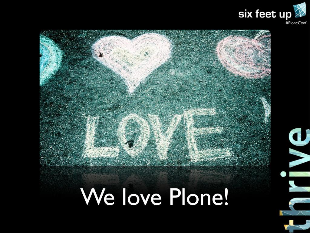 #PloneConf We love Plone!