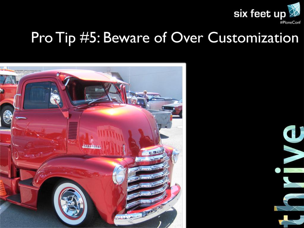 #PloneConf Pro Tip #5: Beware of Over Customiza...