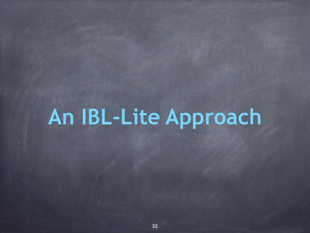 An IBL-Lite Approach 32