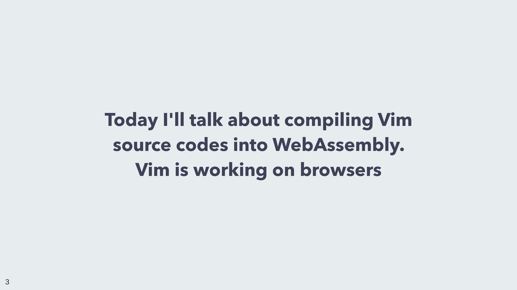 Today I'll talk about compiling Vim source code...