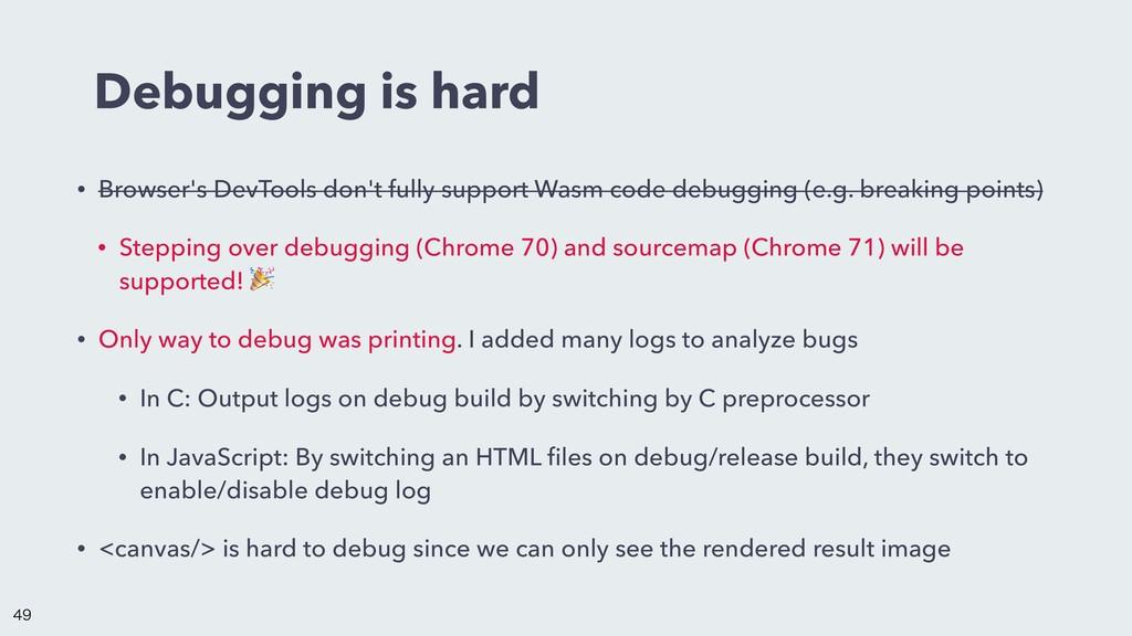 Debugging is hard • Browser's DevTools don't fu...