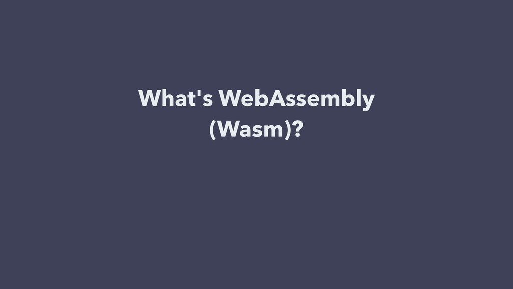 What's WebAssembly (Wasm)?