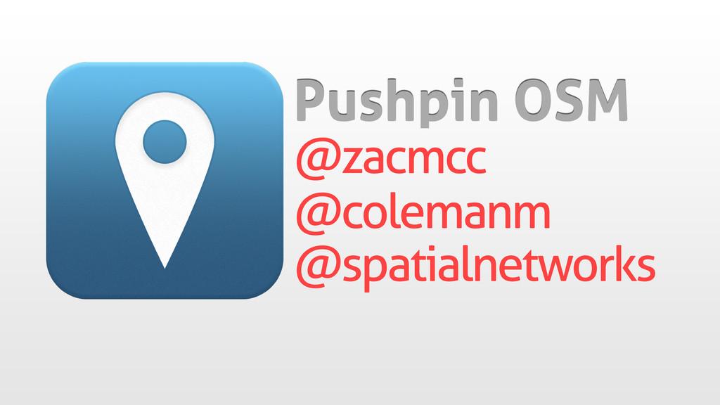@zacmcc Pushpin OSM @colemanm @spatialnetworks
