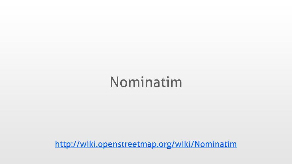 Nominatim http://wiki.openstreetmap.org/wiki/No...