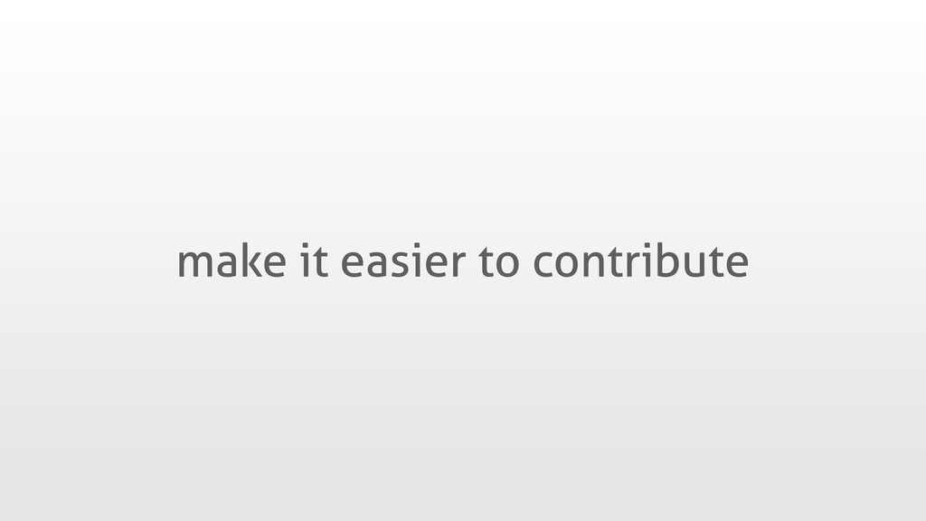 make it easier to contribute