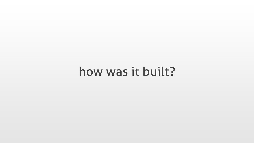 how was it built?