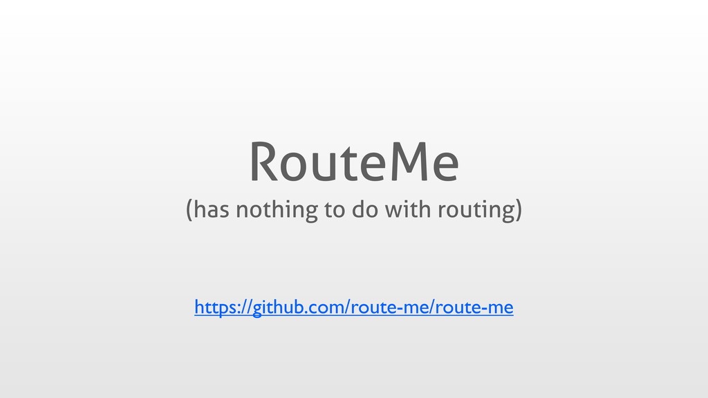 RouteMe (has nothing to do with routing) https:...