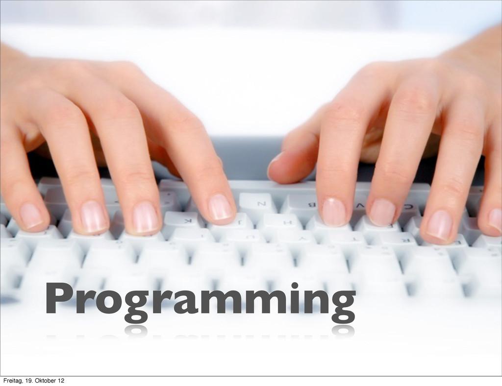 Programming Freitag, 19. Oktober 12