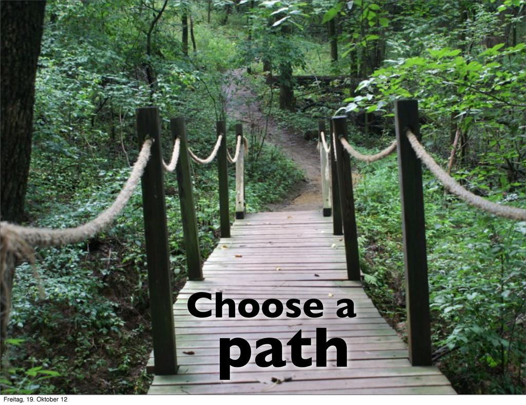 path Choose a Freitag, 19. Oktober 12
