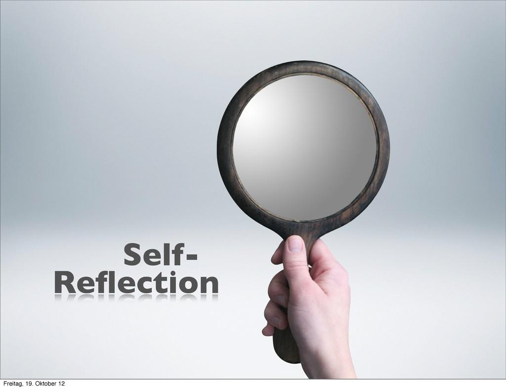 Reflection Self- Freitag, 19. Oktober 12