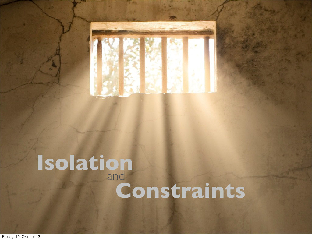 Constraints and Isolation Freitag, 19. Oktober ...