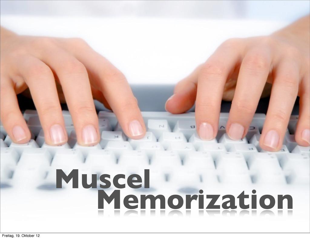 Memorization Muscel Freitag, 19. Oktober 12