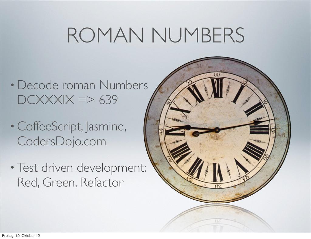 ROMAN NUMBERS • Decode roman Numbers DCXXXIX =>...