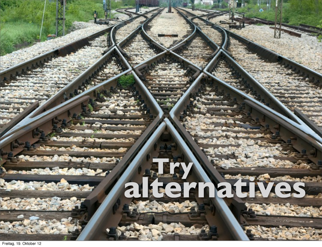 Try alternatives Freitag, 19. Oktober 12