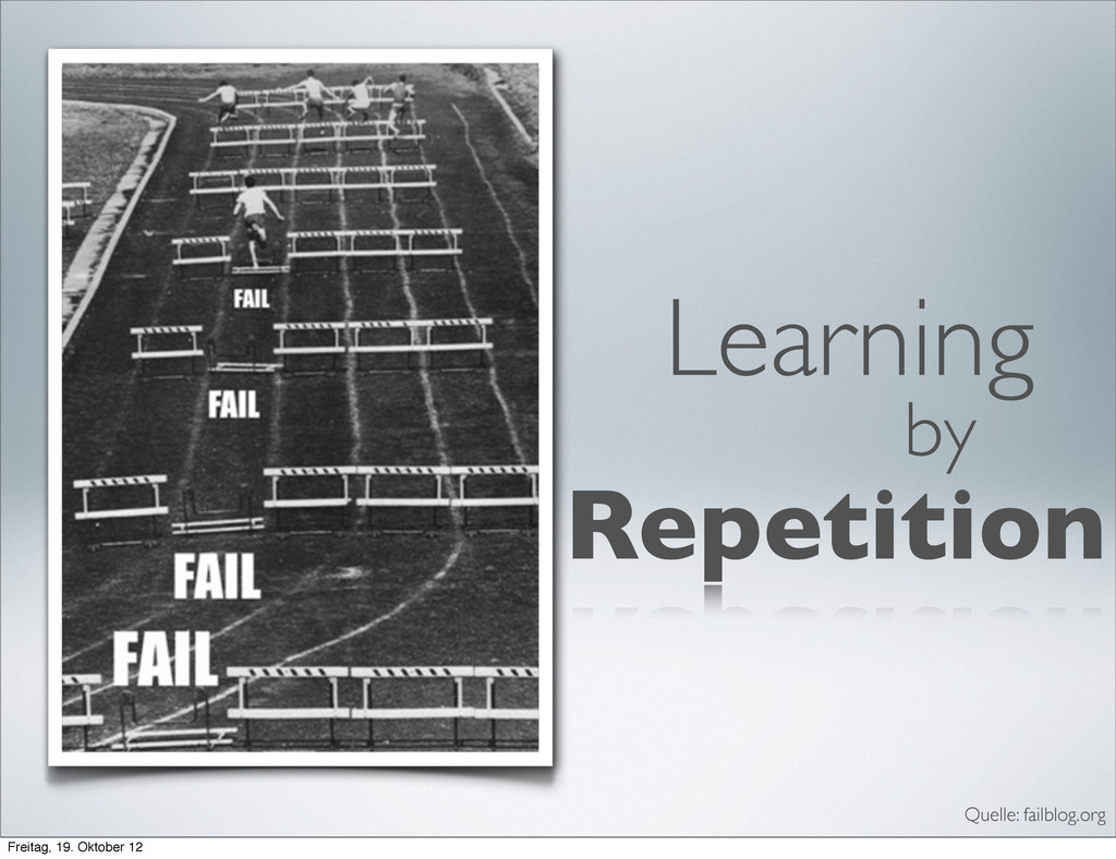 Learning by Repetition Quelle: failblog.org Fre...