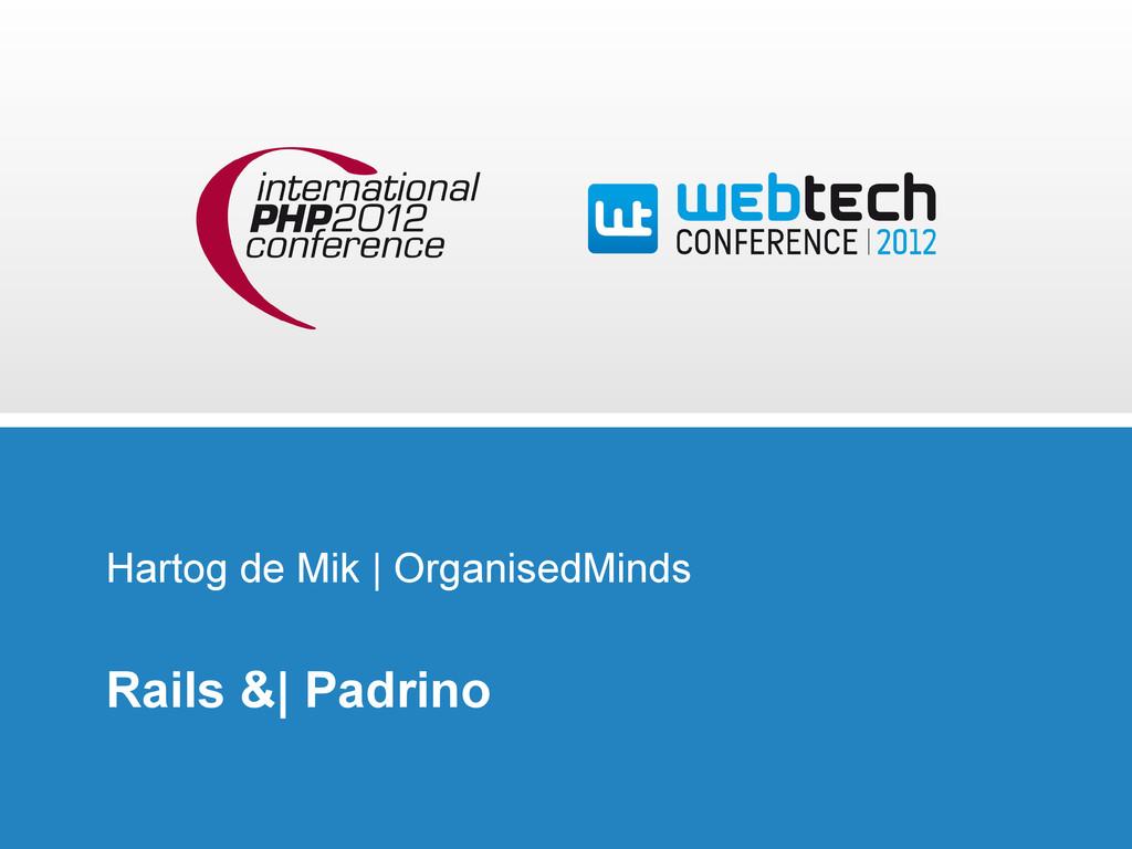 Hartog de Mik | OrganisedMinds Rails &| Padrino