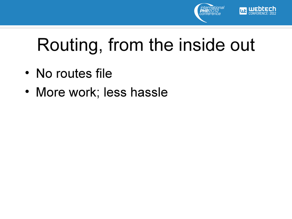 Routing, from the inside out • No routes file •...