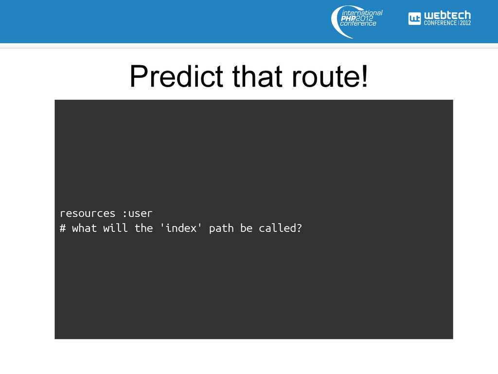 resources :user # what will the 'index' path be...
