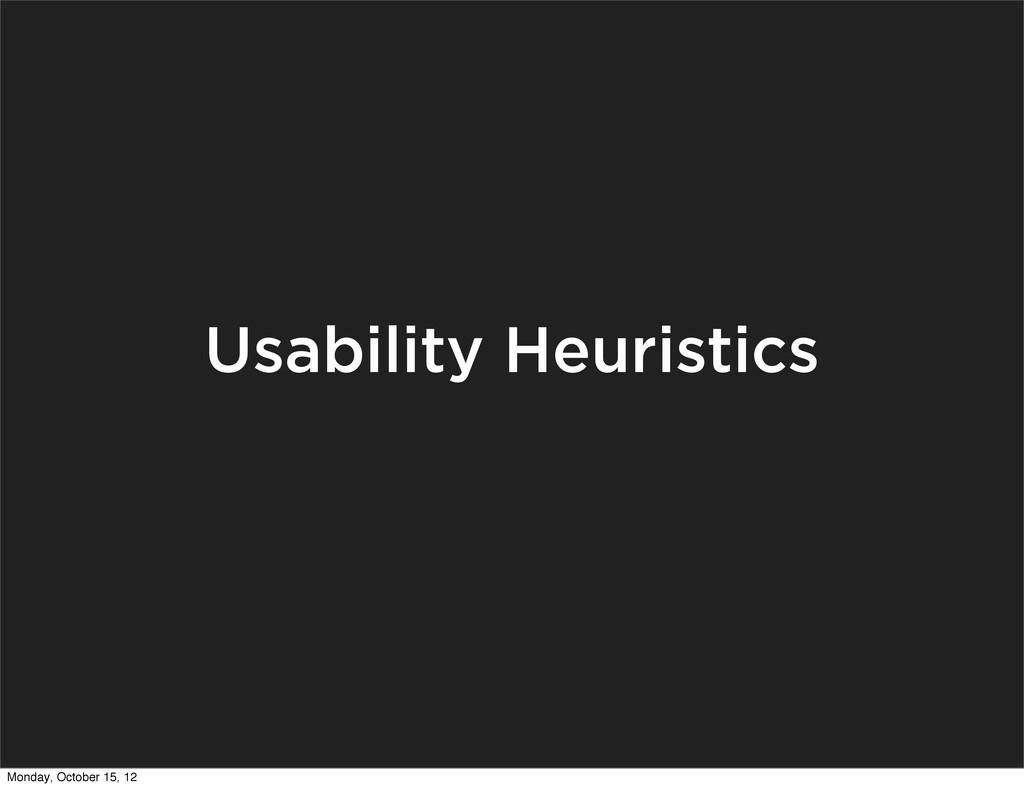Usability Heuristics Monday, October 15, 12