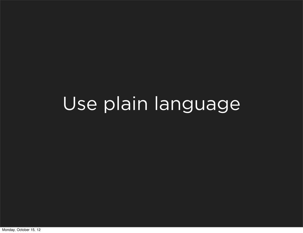 Use plain language Monday, October 15, 12