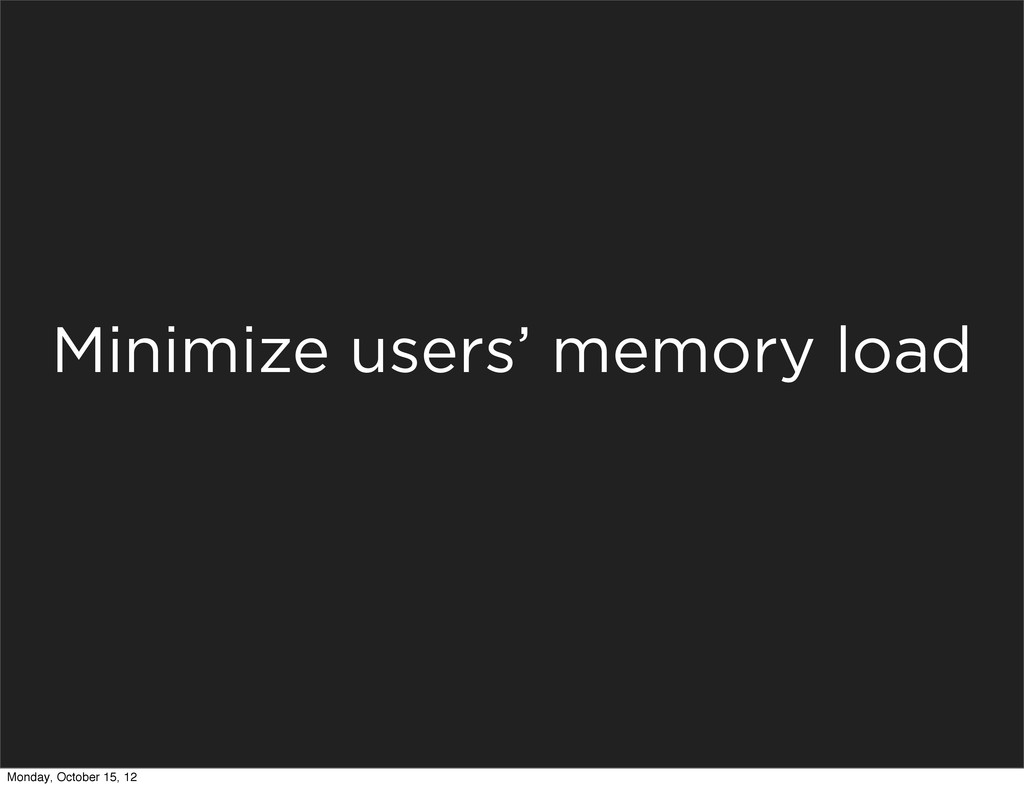 Minimize users' memory load Monday, October 15,...