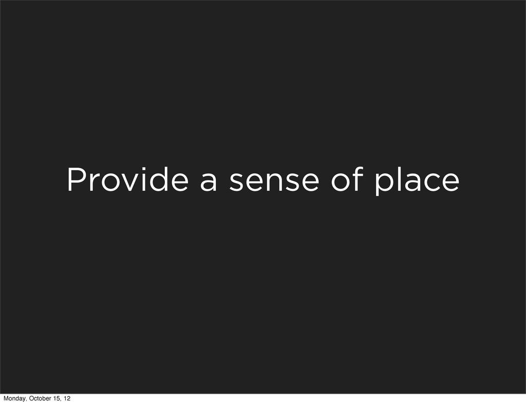 Provide a sense of place Monday, October 15, 12