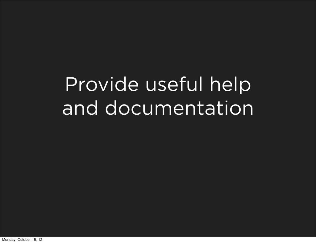 Provide useful help and documentation Monday, O...