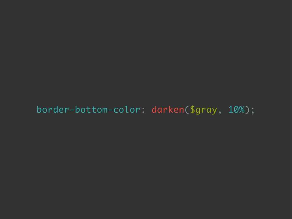border-bottom-color: darken($gray, 10%);