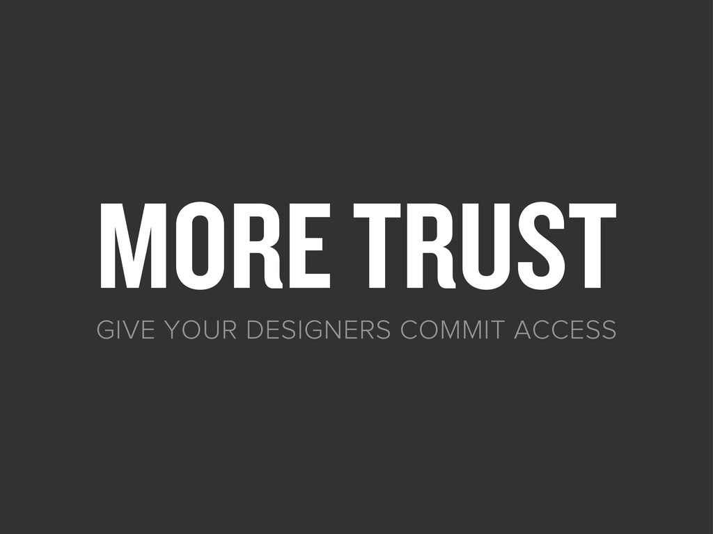 MORE TRUST GIVE YOUR DESIGNERS COMMIT ACCESS