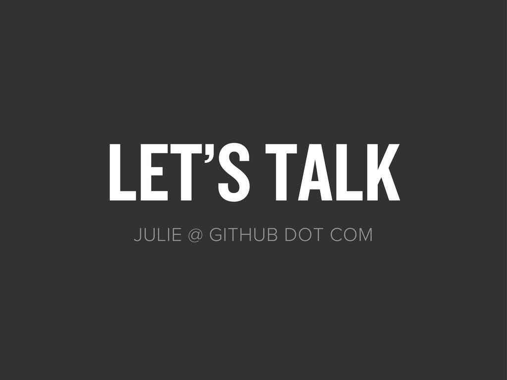 LET'S TALK JULIE @ GITHUB DOT COM