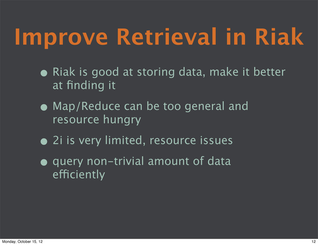Improve Retrieval in Riak • Riak is good at sto...
