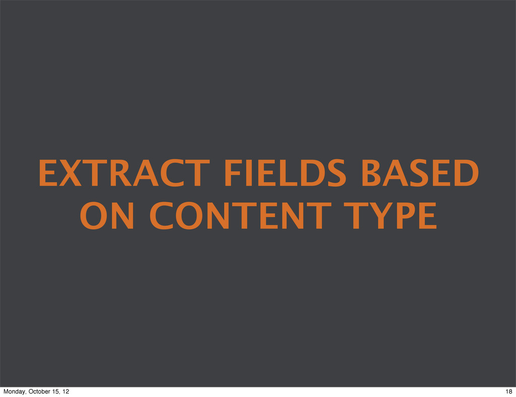 EXTRACT FIELDS BASED ON CONTENT TYPE 18 Monday,...